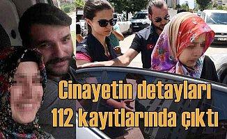 112 kayıtlarında cinayetin detayları ortaya çıktı