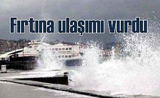 Fırtına deniz ulaşımını vurdu, bazı seferler iptal edildi