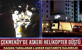 İstanbul Çekmeköy'de askeri helikopter düştü, 4 şehidimiz var