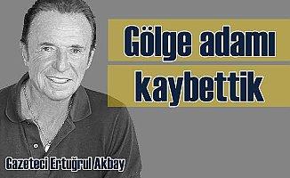 Gölge Adam | Ertuğrul Akbay vefat etti