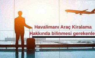 Havalimanı Araç Kiralama Hizmeti Alırken Neler Yapılmalı ?