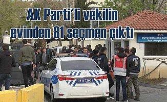 AKP'li vekilin evinde 81 seçmen ortaya çıktı