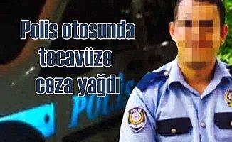 Polis otosunda tecavüze ceza yağdı