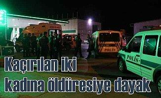 Adana'da esrarengiz olay, iki kadına öldüresiye dayak