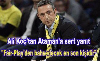 """Koç """"Ataman'ın özür beklemesi işin arsızlık boyutudur"""""""