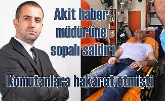 Akit TV haber müdürüne sopalı saldırı