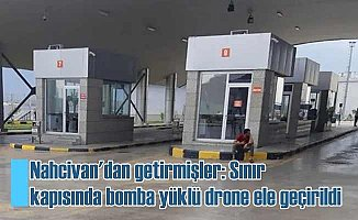 Gümrük kapısında bombalı drone bulundu