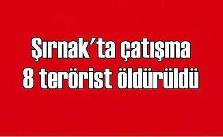 Şırnak'ta çatışma, 1 şehit var, 8 terörist öldürüldü