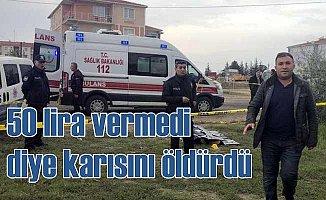 50 lira vermeyen karısını 12 yerinden bıçaklayarak öldürdü
