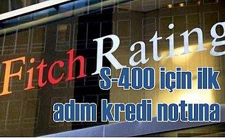 Fitch Türkiye'nin kredi notunu S-400 gerekçesiyle düşürdü