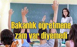 Öğretmene zam yapıyoruz diyemedi | Bakanlıktan zam açıklaması
