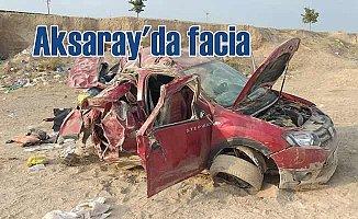 Aksaray'da feci kaza, aynı aileden 3 kişi can verdi
