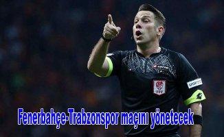 Fenerbahçe-Trabzonspor derbisinin hakemi belli oldu.