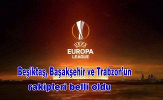 İşte Avrupa'da Beşiktaş, Başakşehir ve Trabzonspor'un rakipleri