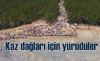 Kaz Dağları için binlerce kişi yürüdü