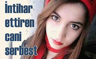 Genç kızı intihar ettiren manyak serbest