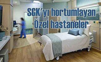 Hortumcu özel hastaneler SGK'yı soymuş