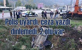 Polis uyardı, ceza yazdı, dinlemedi kaza yaptı, 2 ölü var