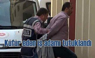 AK Partili'lere küfür eden iş adamı tutuklandı