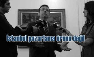 İmamoğlu: İstanbul pazarlanacak bir ürün değil