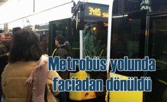 Metrobüs yolunda faciadan dönüldü