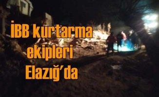 İBB kurtarma ekipleri Elazığ'a ulaştı, kurtarma çalışmaları başladı