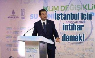 İmamoğlu, 'Tatlı su kaynaklarını kaybeden İstanbul, intihar ediyor demektir'