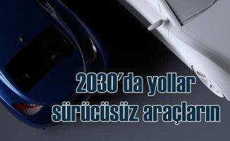 İnsanların beklentisi 2030'da sürücüsüz araçlara binmek