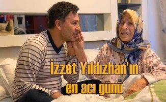 İzzet Yıldızhan'ın en acı günü | Annesi hakka yürüdü