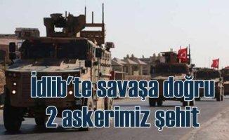 İdlib'te yine saldırı, 2 askerimiz şehit, 5 yaralı var