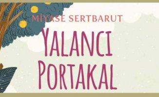 Miyase Sertbarut'un yeni kitabı Yalancı Portakal yayında
