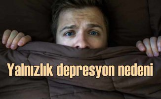 Yalnızlık depresyon nedeniniz olmasın!