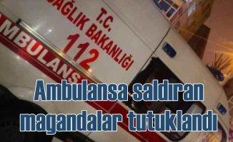 Ambulansın önünü kesen magandalar tutuklandı