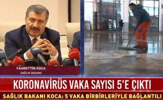Sağlık Bakanı Koca açıkladı | Koronavirüs sayısı 5'e çıktı