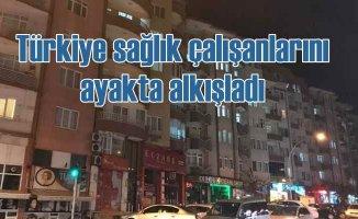 Türkiye sağlık çalışanlarını ayakta alkışladı
