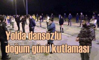 Asfaltta dansözlü doğum günü kutlamasına korona cezası