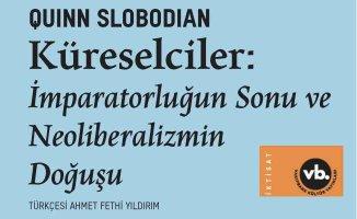 Kitap | Küreselciler, İmparatorluğun Sonu ve Neoliberalizmin Doğuşu