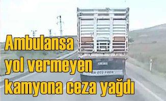 Ambulansla yarışan kamyon | O sürücüye ceza yağdı