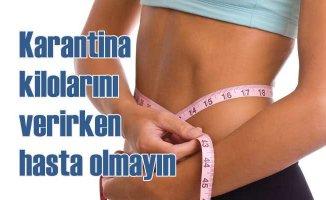 Karantina kilolarını verirken sağlığınızdan olmayın