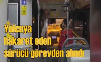 Yolcuya hakaret eden halk otobüsü sürücüsüne tepki yağdı