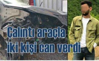 Çaldığı araçla iki kişinin ölümüne neden oldu