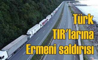 Ermeni köylerinde Türk TIR'larına taşlı saldırı