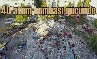 İzmir depremi | 40 atom bombası gücünde