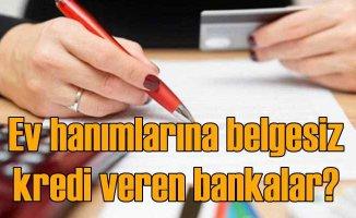 Ev Hanımlarına Gelir Belgesiz Kredi Veren Bankalar