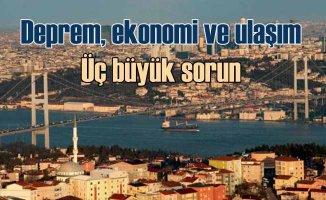 İstanbul'un en önemli üç sorunu | Deprem, ekonomi ve ulaşım