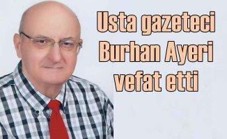 Gazeteci Burhan Ayeri vefat etti |Türk basınının acı kaybı