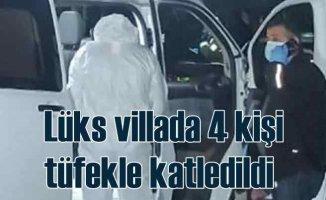 Antalya'da aile boyu infaz | Lüks villada 4 kişi öldürüldü