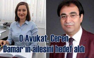 Ceren Damar cinayeti | Katil avukatı, kurbanın annesini şikayet etti