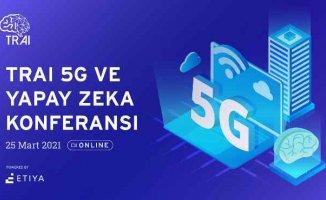 TRAI 5G ve Yapay Zeka Konferansı'nda Devler Buluşuyor