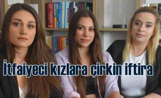 İzmir'de itfaiyeci kızlar çirkin iftiraların hedefi oldu